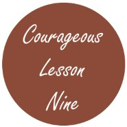 Courageous Homeschooling Lesson Nine