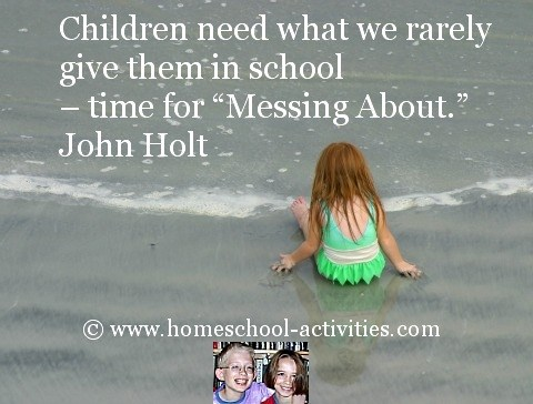 John Holt homeschooling quote: children need time for messing about.